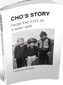 Cho's Story --From the Eyes of a Nisei Son